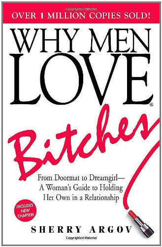 Image for Why Men Love Bitches  From Doormat to Dreamgirl - A Woman's Guide to Holding Her Own in a Relationship