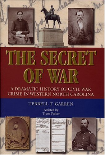 Image for The Secret of War  A Dramatic History of Civil War Crime in Western North Carolina